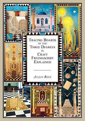 Tracing Boards of the Three Degrees in Craft Freemasonry Explained por Julian Rees