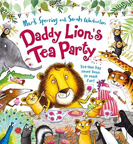 Daddy Lion's Tea Party by Mark Sperring (2015-06-04)