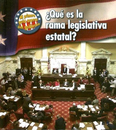 Que es la rama legislativa estatal? (Mi Primera Guia Acera Del Gobierno/ First Guide to Government) por Nancy Harris