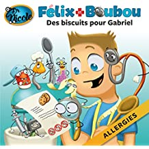 Des biscuits spéciaux pour Gabriel: Allergies (Félix et Boubou) (French Edition)
