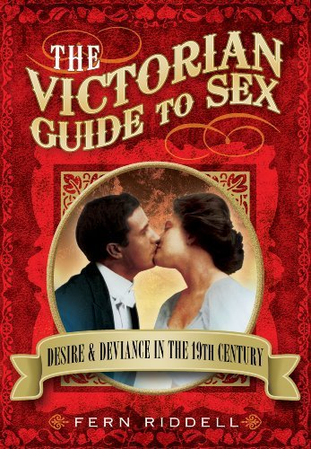 The Victorian Guide to Sex: Desire and deviance in the 19th century by Riddell, Fern (2014) Paperback