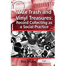 Wax Trash and Vinyl Treasures: Record Collecting as a Social Practice (Ashgate Popular and Folk Music Series) by Roy Shuker (2016-02-21)