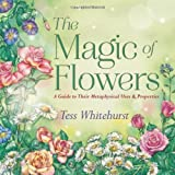 The Magic of Flowers: A Guide to Their Metaphysical Uses & Properties by Tess Whitehurst (2013-06-08)