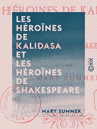 Les Héroïnes de Kalidasa et les héroïnes de Shakespeare (French Edition)