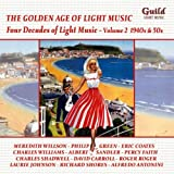 The Golden Age of Light Music: Four Decades of Light Music - Volume II 1940s & 50s