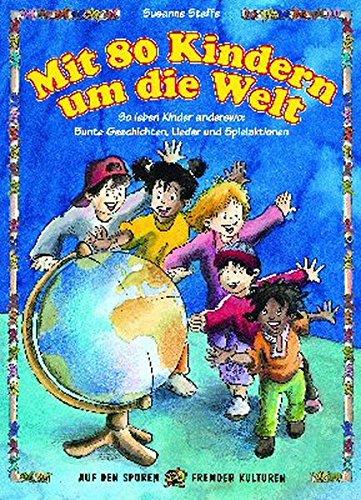Mit 80 Kindern um die Welt (Buch): So leben Kinder anderswo: bunte Geschichten, Lieder und Spielaktionen (Auf den Spuren fremder Kulturen)