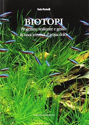 Biotopi. Progettare, realizzare e gestire la vasca tematica d'acqua dolce