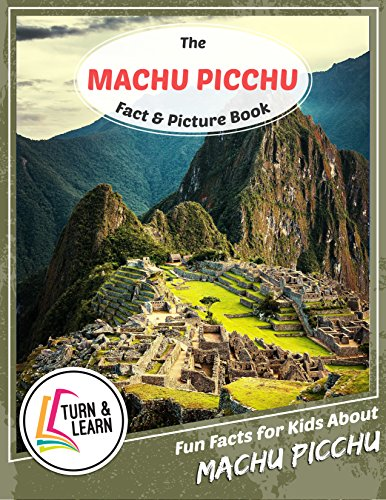 The Machu Picchu Fact and Picture Book: Fun Facts for Kids About Machu Picchu (Turn and Learn) (English Edition)