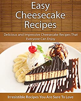 Easy Cheesecake Recipes: Delicious and Impressive Cheesecake Recipes That Everyone Can Enjoy (The Easy Recipe) (English Edition) par [Books, Echo Bay]