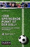 Der springende Punkt ist der Ball: Die wundersame Sprache des Fußballs - Christoph Marx