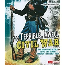 The Terrible, Awful Civil War: The Disgusting Details About Life During America's Bloodiest War (Disgusting History) by Kay Melchisedech Olson (2011-02-01)