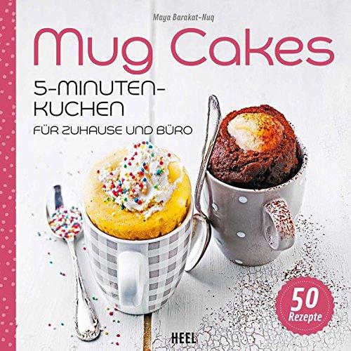 Mug Cakes: 5 - Minuten - Kuchen für zuhause und Büro