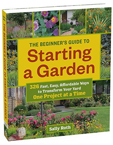 Beginner's Guide to Building a Garden One Project at a Time, The (Beginners Guides)