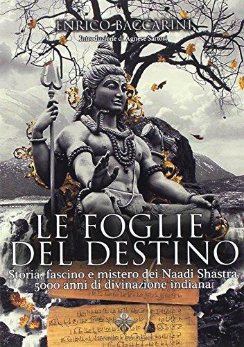 Le foglie del destino. Storia, fascino e mistero dei Naadi Shastra 5000 anni di divinazione indiana