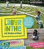 Labyrinthe mit Kindern erleben: Ideen zum Entdecken, Gestalten und Entspannen: Für Kita, Schule und Gemeinde - Gernot Candolini