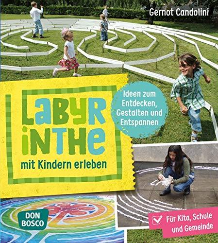 Labyrinthe mit Kindern erleben: Ideen zum Entdecken, Gestalten und Entspannen: Für Kita, Schule und Gemeinde