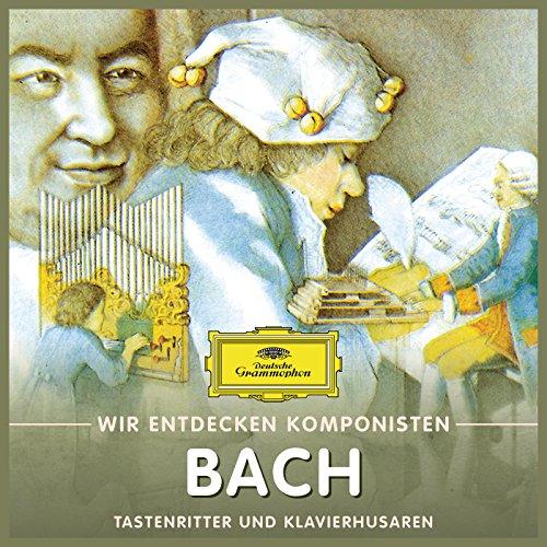 Wir entdecken Komponisten: Johann Sebastian Bach - Tastenritter und Klavierhusaren