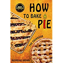 How to Bake a Pie: 37 Delicious Pie Recipes: Baking, Home Cooking, Pie Cookbook (English Edition)