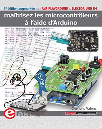 Maîtrisez les microcontrôleurs à l'aide d'Arduino: 3e édition revue et augmentée avec cartes AVR Playground et Elektor Uno R4