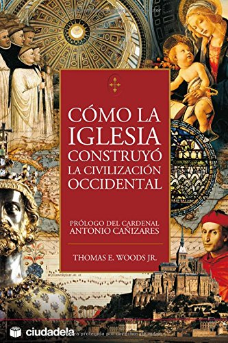 Como la Iglesia construyó la civilización occidental (Ensayo) por Thomas E. Woods