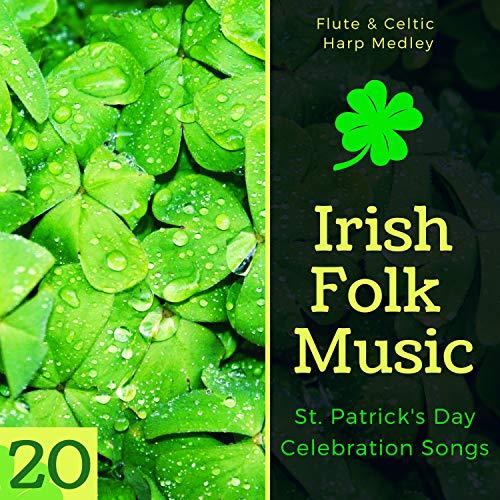 20 Irish Folk Music - St. Patrick's Day Celebration Songs, Flute & Celtic Harp Medley