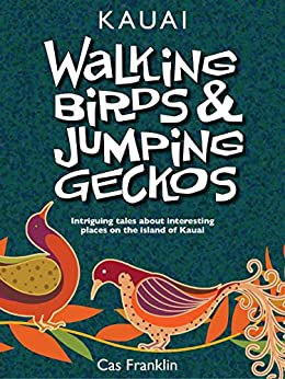 Walking Birds & Jumping Geckos: Intriguing tales about interesting places on the island of Kauai (English Edition) par [Franklin, Cas]