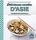 Délicieuses recettes d'Asie - 100 recettes inratables