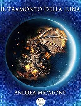 Il Tramonto Della Luna - Prima Trilogia Completa di [Micalone, Andrea]