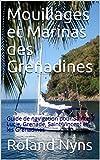 Mouillages et Marinas des Grenadines: Guide de navigation pour Sainte-Lucie, Grenade, Saint-Vincent et les Grenadines (Sailpilot t. 4)