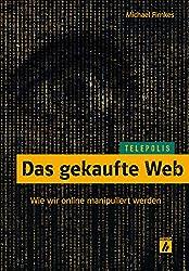Das gekaufte Web (TELEPOLIS): Wie wir online manipuliert werden