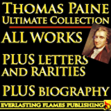 THOMAS PAINE COMPLETE WORKS - ULTIMATE COLLECTION - Common Sense, Age of Reason, Crisis, The Rights of Man, Agragian Justice, ALL Letters and Short Writings (English Edition)