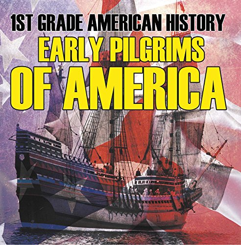 1st Grade American History: Early Pilgrims of America: First Grade Books (Children's American History Books) (English Edition) (Colonial America Dvd)