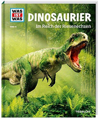 WAS IST WAS Band 15 Dinosaurier. Im Reich der Riesenechsen (WAS IST WAS Sachbuch, Band 15)