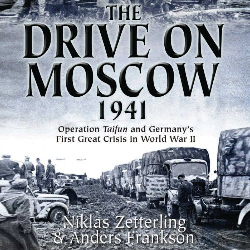 the-drive-on-moscow-1941-operation-taifun-and-germanys-first-great-crisis-of-world-war-ii