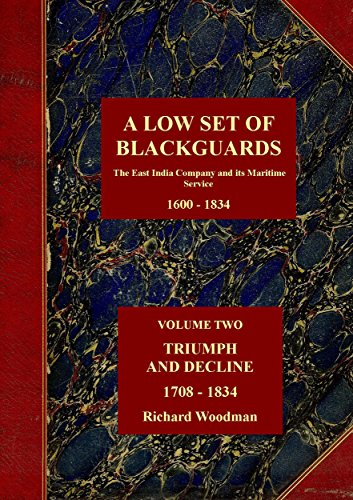 a-low-set-of-blackguards-volume-two-triumph-decline-1708-1834-the-east-india-company-and-its-maritim