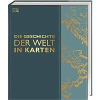 Die Geschichte der Welt in Karten: Mit einem Vorwort von Prof. Karen Radner