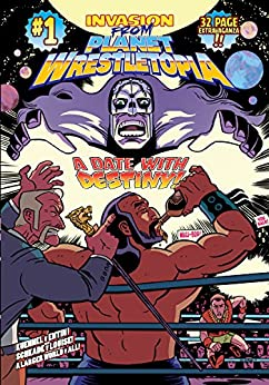 Invasion from Planet Wrestletopia: Date with Destiny! by [Kuehnel, Edward, Entin, Matt]