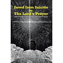 Saved from Suicide by the Lord'S Prayer: A Memoir of My Extraordinary Encounters with Our Source