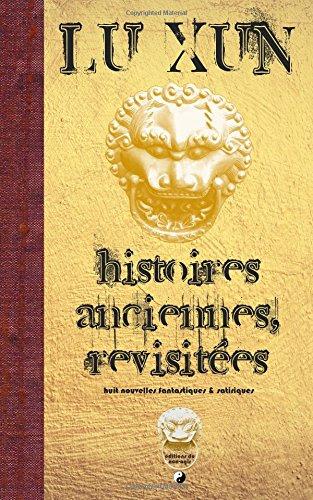 Histoires anciennes, revisitées: Huit nouvelles fantastiques & satiriques