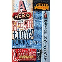 A Hero for High Times: A Younger Reader's Guide to the Beats, Hippies, Freaks, Punks, Ravers, New-Age Travellers and Dog-on-a Rope Brew Crew Crusties of the British Isles, 1956-1994