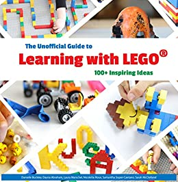 The Unofficial Guide to Learning with LEGO®: 100+ Inspiring Ideas (Lego Ideas) by [Roux, Nicolette, Buckley, Danielle, Abraham, Dayna, Marschel, Laura, Soper-Caetano, Samantha, McClelland, Sarah]