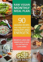 Raw Vegan Monthly Meal Plan: Breakfast, Lunch & Dinner Ideas to Keep You on The Track of Clean Eating (English Edition)