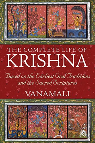 The Complete Life of Krishna: Based on the Earliest Oral Traditions and the Sacred Scriptures (English Edition)