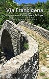 Via Francigena: Un cammino di straordinaria bellezza -  Il diario dal Passo della Cisa a Roma