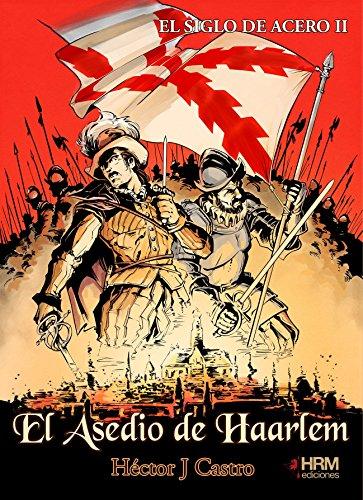 EL SIGLO DE ACERO II: El Asedio de Haarlem por Héctor J. Castro