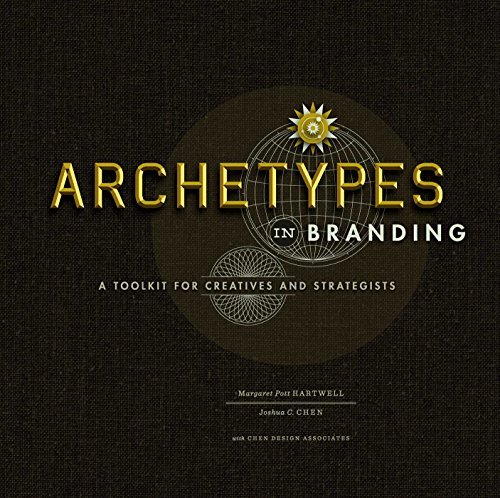 Archetypes in Branding: A Toolkit for Creatives and Strategists por Margaret Hartwell and Joshua C. Chen