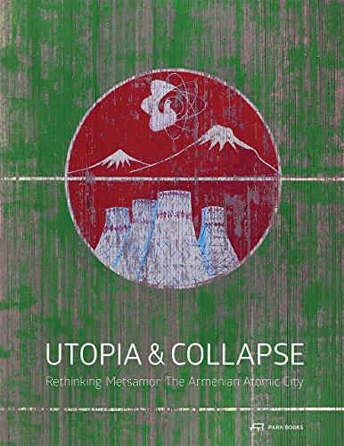 Utopia and Collapse: Rethinking Metsamor: The Armenian Atomic City Atomic Design