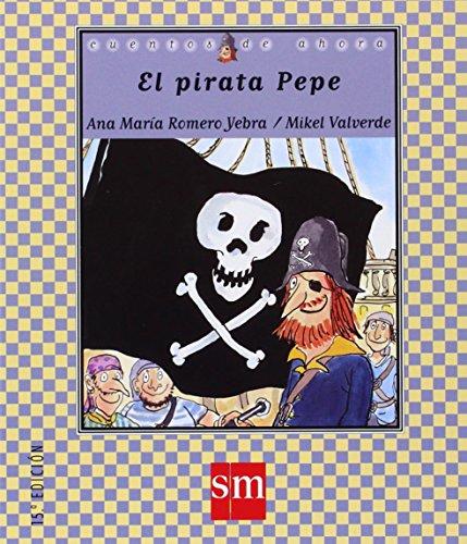 Cuentos De Ahora: El Pirata Pepe por Ana Maria Romero Yebra