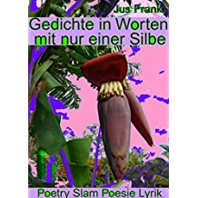 Gedichte in Worten mit nur einer Silbe: Poetry Slam, Poesie, Lyrik