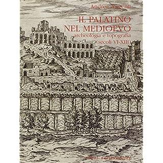 Il Palatino Nel Medioevo: Archeologia E Topografia (Secoli VI - XIII) (Bullettino della Commissione Archeologica Comunale di Roma, Supplementi, Band 4)